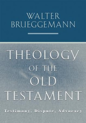 Theology of the Old Testament: Testimony, Dispute, Advocacy  -     By: Walter Brueggemann