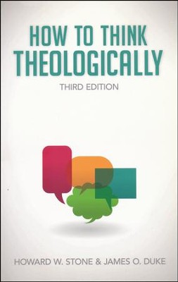How to Think Theologically: Third Edition  -     By: Howard W. Stone, James O. Duke