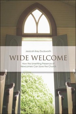 Wide Welcome: How the Unsettling Presence of Newcomers Can Save the Church  -     By: Jessicah Krey Duckworth