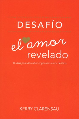 Desafío: El Amor Revelado  (The Love Revealed Challenge)  -     By: Kerry Clarensau