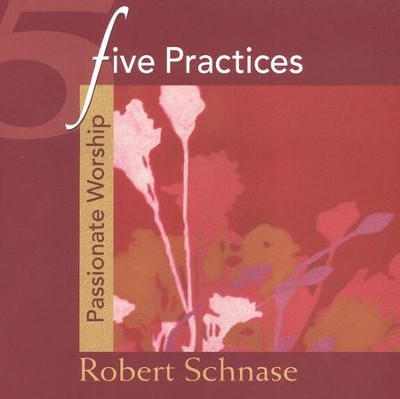 Five Practices: Passionate Worship  -     By: Robert Schnase