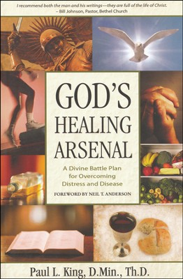 God's Healing Arsenal: A Divine Battle Plan for Overcoming Distress and Disease  -     By: Paul King