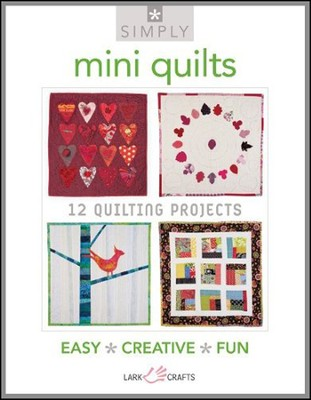 Simply Mini Quilts : 12 Quilting Projects  -