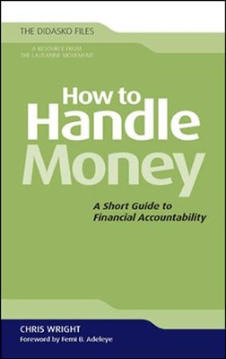 How to Handle Money: A Short Guide to Financial Accountability  -     By: Christopher J.H. Wright