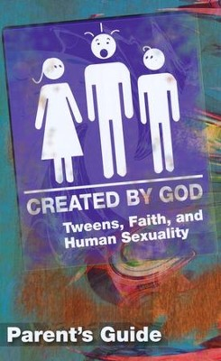 Created by God: Tweens, Faith, and Human Sexuality Parent Guide  -