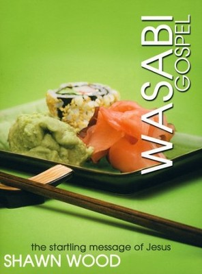 Wasabi Gospel: The Startling Message of Jesus  -     By: Shawn Wood
