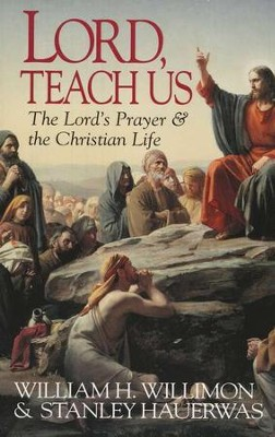 Lord, Teach Us  -     By: William H. Willimon, Stanley Hauerwas