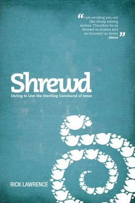 Shrewd: Daring to Live the Startling Command of Jesus  -     By: Rick Lawrence
