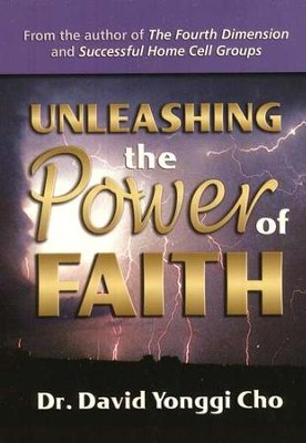 Unleashing the Power of Faith  -     By: David Yonggi Cho