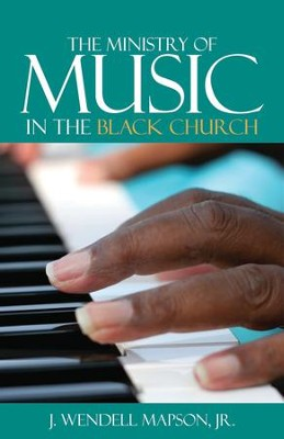 The Ministry of Music in the Black Church   -     By: J. Wendell Mapson