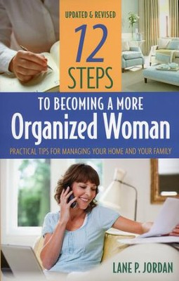 12 Steps to Becoming a More Organized Woman: Practical Tips for Managing Your Home and Your Life, Revised  -     By: Lane P. Jordan