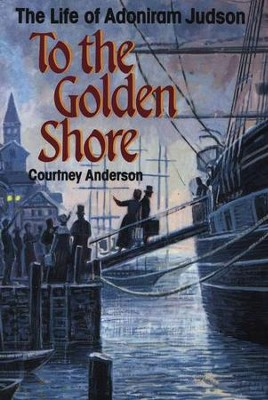 To the Golden Shore                           The Life of Adoniram  -     By: Courtney Anderson