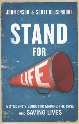 Stand for Life   -     By: John Ensor, Scott Klusendorf