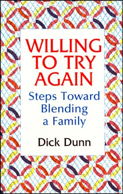 Willing to Try Again: Steps Toward Blending a Family  -     By: Dick Dunn