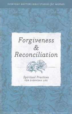 Forgiveness & Reconciliation: Spiritual Practices for Everyday Life  -
