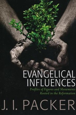 Evangelical Influences: Profiles of key figures and movements rooted in the Reformation  -     By: J.I. Packer