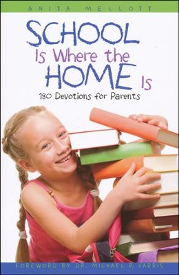 School Is Where the Home Is: 180 Devotions for Parents  -     By: Anita Mellott