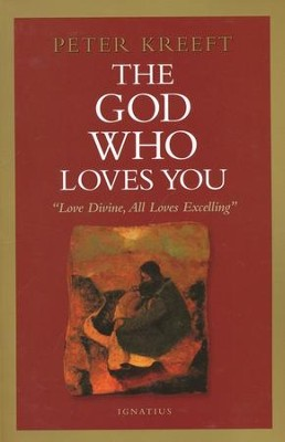 The God Who Loves You: Love Divine, All Loves Excelling  -     By: Peter Kreeft