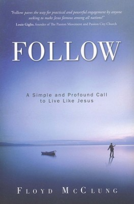 Follow: A Simple and Profound Call to Live Like Jesus  -     By: Floyd McClung