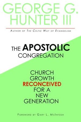 The Apostolic Congregation: Church Growth Reconceived for a New Generation  -     By: George G. Hunter III