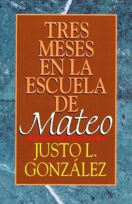 Tres Meses en la Escuela de Mateo  (Three Months with Matthew)  -     By: Justo Gonzalez