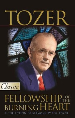 Tozer: Fellowship of the Burning Heart - Slightly Imperfect  -     By: A.W. Tozer, James Snyder