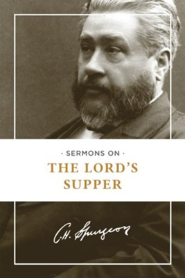 Sermons on the Lord's Supper   -     By: Charles H. Spurgeon