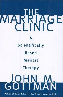 Marriage Clinic: A Scientifically Based Marital Therapy  -     By: John M. Gottman