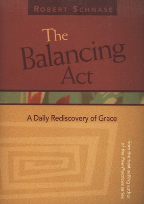 The Balancing Act: A Daily Rediscovery of Grace  -     By: Robert Schnase