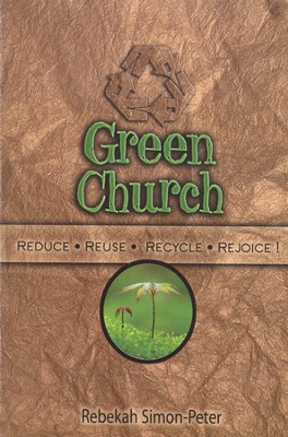 Green Church: Reduce, Reuse, Recycle, Rejoice!  -     By: Rebekah Simon-Peter
