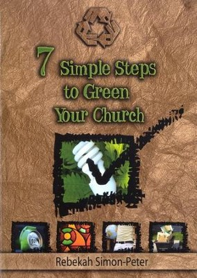 Seven Simple Steps to Green Your Church: Starting on the Path to a Cleaner Environment  -     By: Rebekah Simon-Peter