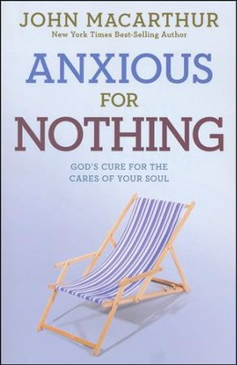 Anxious for Nothing: God's Cure for the Cares of Your Soul, John MacArthur Study - Slightly Imperfect  -     By: John MacArthur
