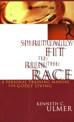 Spiritually Fit To Run The Race   -     By: Dr. Kenneth C. Ulmer