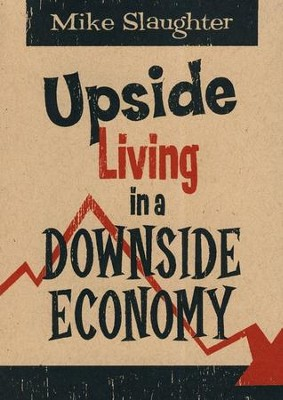 Upside Living in a Downside Economy  -     By: Michael Slaughter