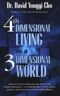 Fourth Dimensional Living in a Three Dimensional World   -     By: David Yonggi Cho