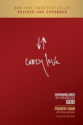 Crazy Love: Overwhelmed by a Relentless God, Revised and Expanded  -     By: Francis Chan