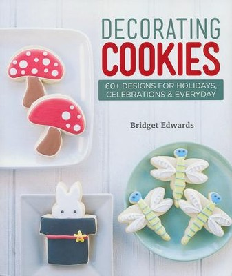Decorating Cookies: 60+ Designs for Holidays, Celebrations & Everyday  -     By: Bridget Edwards