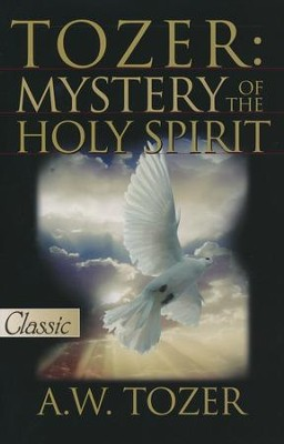 Mystery of the Holy Spirit   -     By: A.W. Tozer