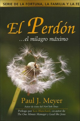 El Perdón... el Milagro Máximo  (Forgiveness... the Ultimate Miracle)  -     By: Paul Meyer