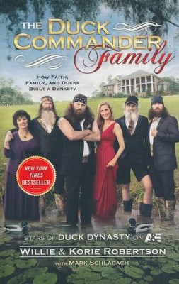 The Duck Commander Family: How Faith, Family and Ducks  Built a Dynasty  -     By: Wille Robertson, Korie Robertson, Mark Schlabach