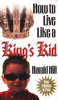 How To Live Like A Kings Kid   -     By: Harold Hill, Irene Harrell
