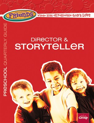 FaithWeaver Friends Preschool Director & Storyteller Guide, Spring 2014  -