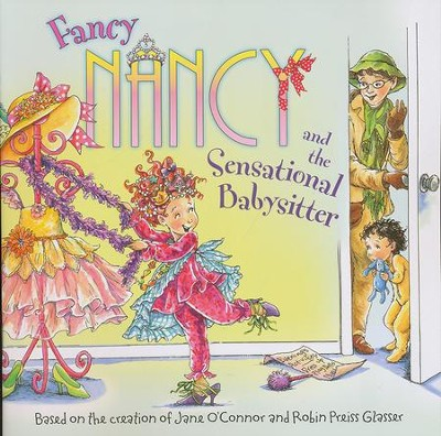 Fancy Nancy and the Sensational Babysitter  -     By: Jane O'Connor     Illustrated By: Robin Preiss Glasser