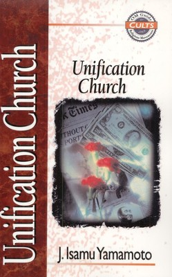 Unification Church, Zondervan Guide to Cults & Religious Movements Series  -     By: J. Isamu Yamamoto