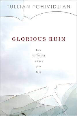 Glorious Ruin: How Suffering Makes You Free  -     By: Tullian Tchividjian