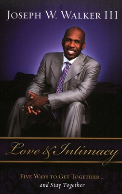Love and Intimacy: Five Ways to Get Together and Stay Together  -     By: Rev. Joseph W. Walker III