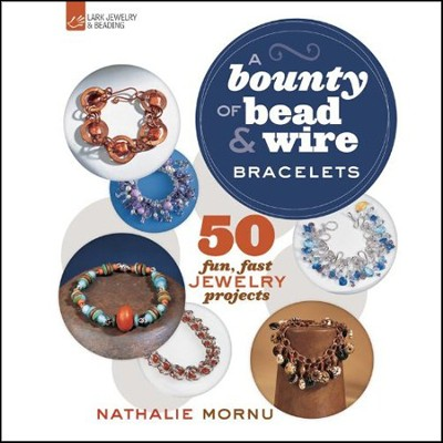 A Bounty of Bead & Wire Bracelets: 50 Fun, Fast Jewelry Projects  -     By: Lark Crafts