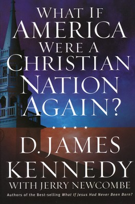What if America Were a Christian Nation Again?  -     By: D. James Kennedy