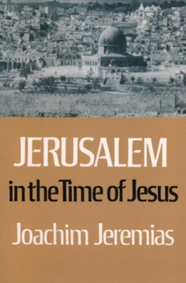 Jerusalem in the Time of Jesus (CBD Exclusive!)   -     By: Joachim Jeremias