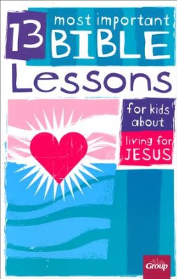 13 Most Important Bible Lessons for Kids About Living for Jesus  -